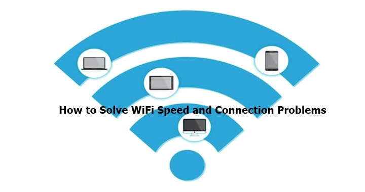 How to Solve WiFi Speed and Connection Problems